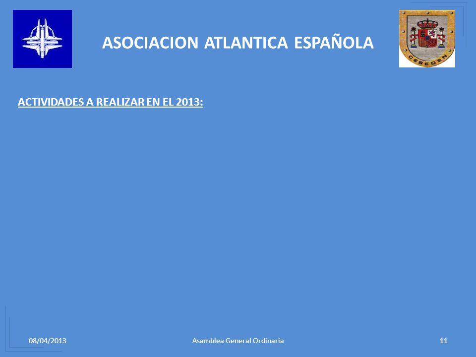 08/04/201311Asamblea General Ordinaria ASOCIACION ATLANTICA ESPAÑOLA ACTIVIDADES A REALIZAR EN EL 2013: JORNADA IBEROAMERICANA. CONFERENCIA DEL EMBADA