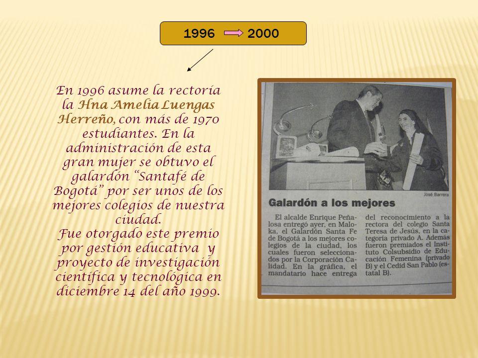 1996 2000 En 1996 asume la rectoría la Hna Amelia Luengas Herreño, con más de 1970 estudiantes.