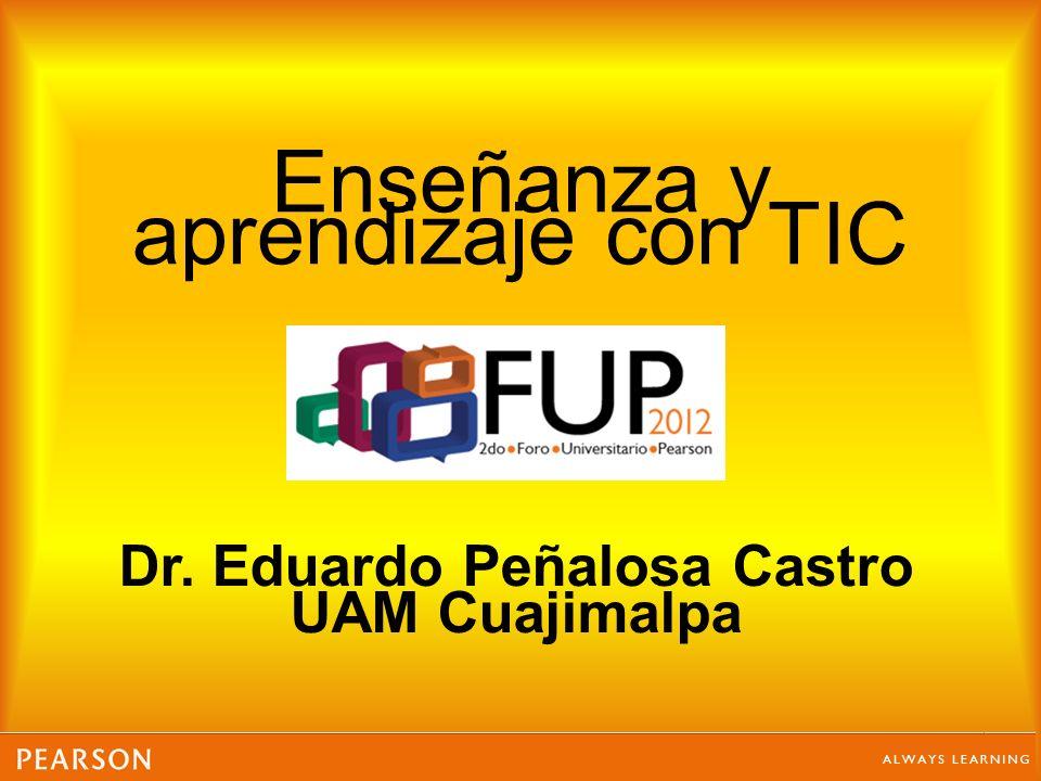 Enseñanza y aprendizaje con TIC Dr. Eduardo Peñalosa Castro UAM Cuajimalpa