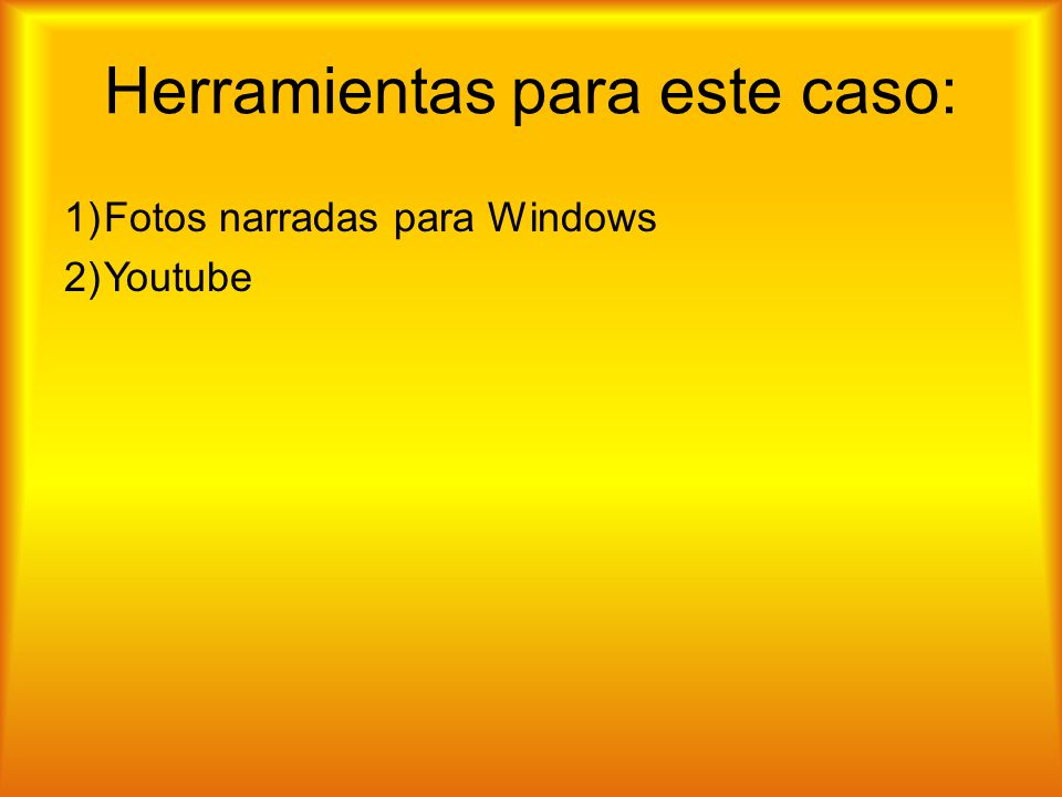 Herramientas para este caso: 1)Fotos narradas para Windows 2)Youtube