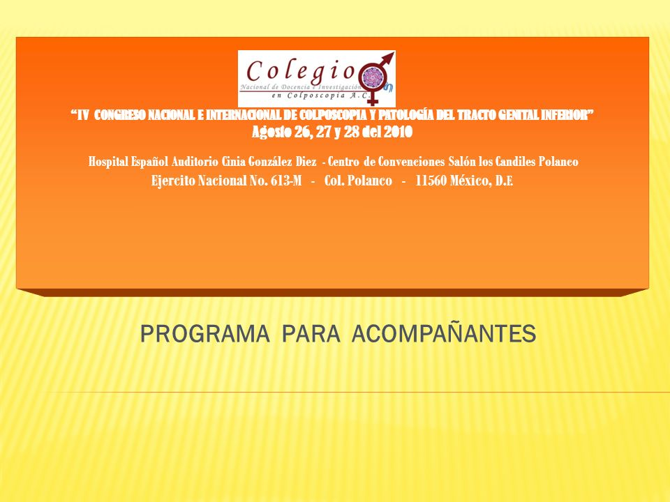 PROGRAMA PARA ACOMPAÑANTES IV CONGRESO NACIONAL E INTERNACIONAL DE COLPOSCOPIA Y PATOLOGÍA DEL TRACTO GENITAL INFERIOR Agosto 26, 27 y 28 del 2010 Hos