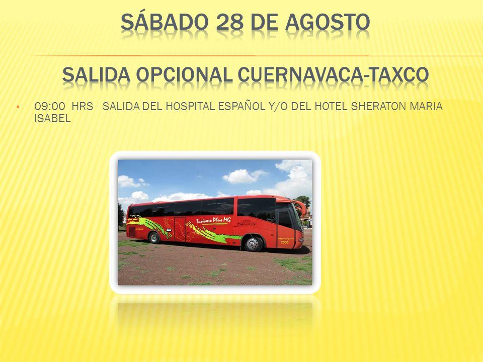 09:00 HRS SALIDA DEL HOSPITAL ESPAÑOL Y/O DEL HOTEL SHERATON MARIA ISABEL