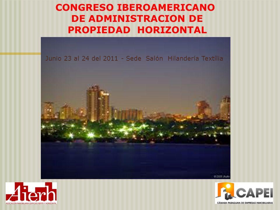 CONGRESO IBEROAMERICANO DE ADMINISTRACION DE PROPIEDAD HORIZONTAL Junio 23 al 24 del 2011 - Sede Salón Hilandería Textília