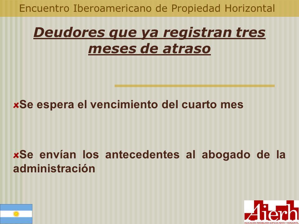 Encuentro Iberoamericano de Propiedad Horizontal Deudores que ya registran tres meses de atraso Se espera el vencimiento del cuarto mes Se envían los