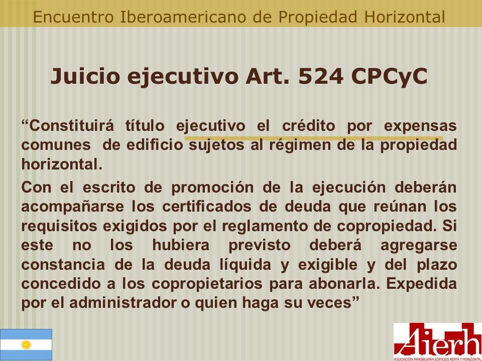 Encuentro Iberoamericano de Propiedad Horizontal Juicio ejecutivo Art. 524 CPCyC Constituirá título ejecutivo el crédito por expensas comunes de edifi