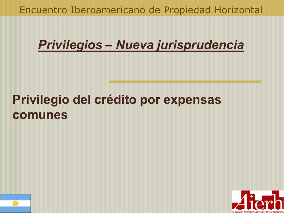 Encuentro Iberoamericano de Propiedad Horizontal Privilegios – Nueva jurisprudencia Privilegio del crédito por expensas comunes