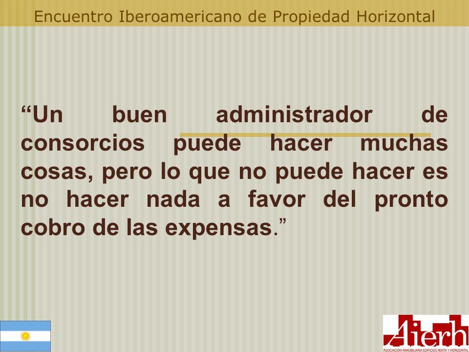 Encuentro Iberoamericano de Propiedad Horizontal Un buen administrador de consorcios puede hacer muchas cosas, pero lo que no puede hacer es no hacer