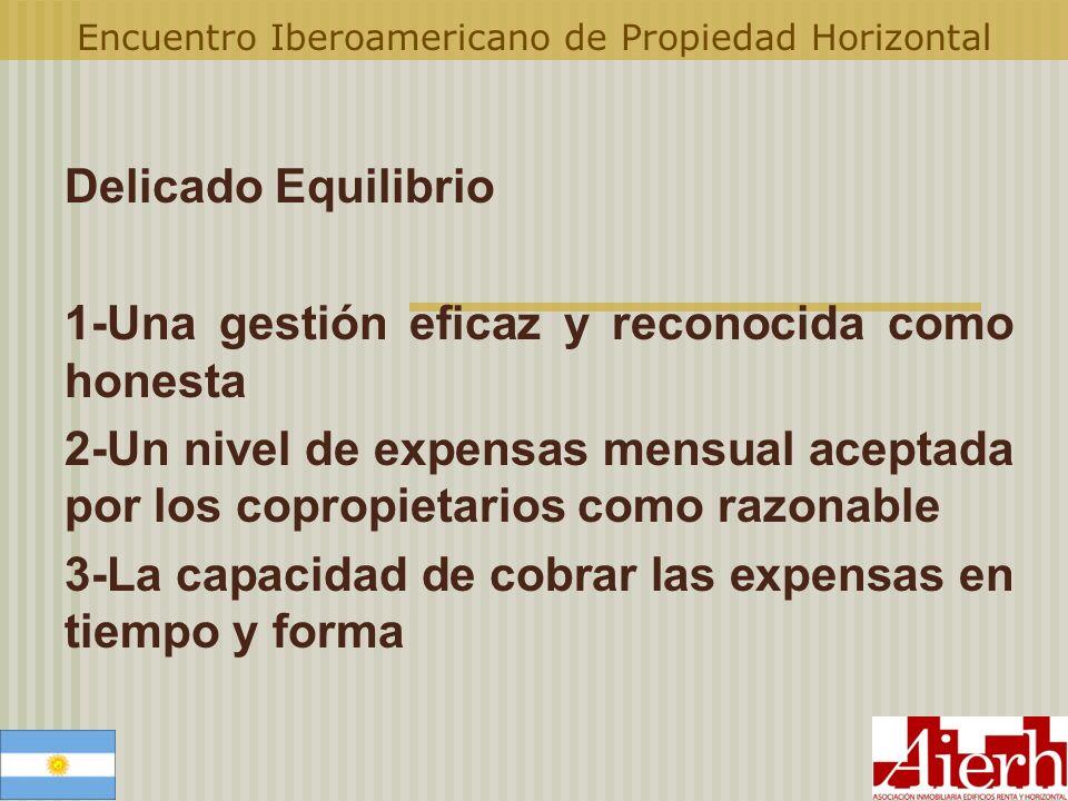 Encuentro Iberoamericano de Propiedad Horizontal Delicado Equilibrio 1-Una gestión eficaz y reconocida como honesta 2-Un nivel de expensas mensual ace