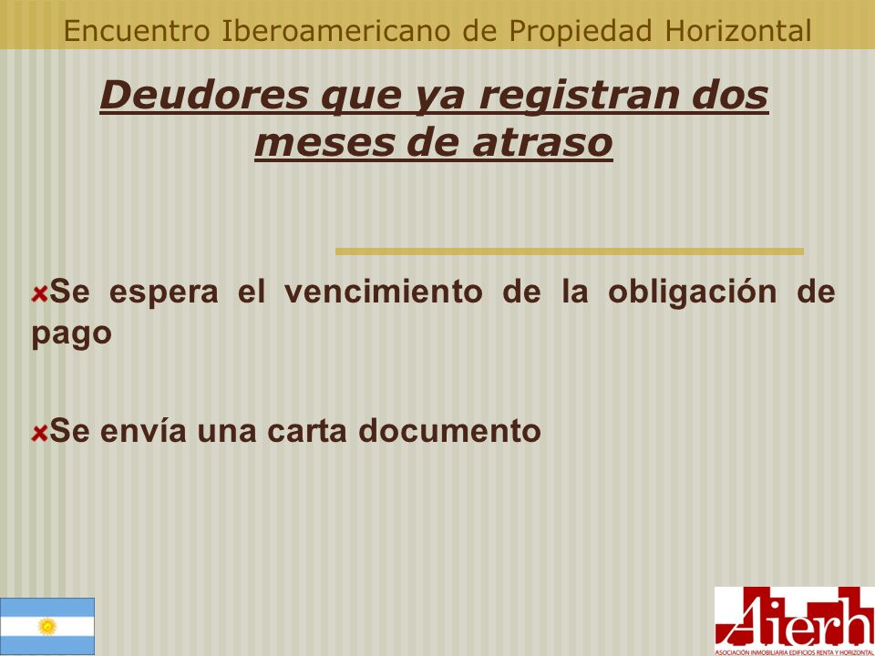 Encuentro Iberoamericano de Propiedad Horizontal Deudores que ya registran dos meses de atraso Se espera el vencimiento de la obligación de pago Se en