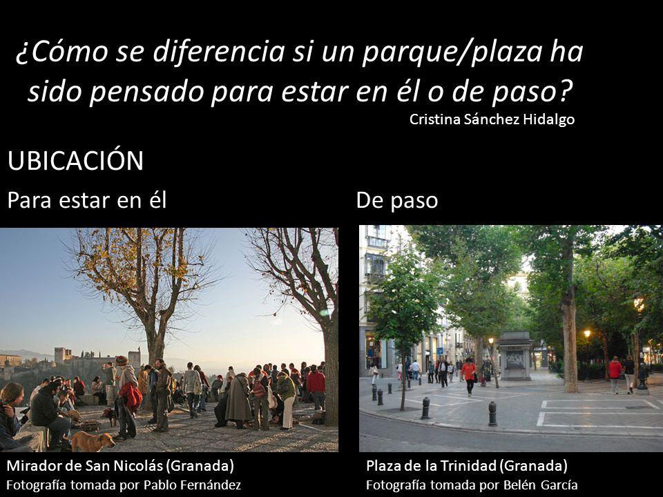 ¿Cómo se diferencia si un parque/plaza ha sido pensado para estar en él o de paso? UBICACIÓN Para estar en él De paso Cristina Sánchez Hidalgo Mirador