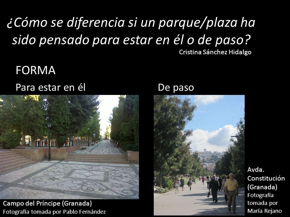¿Cómo se diferencia si un parque/plaza ha sido pensado para estar en él o de paso? FORMA Para estar en él De paso Cristina Sánchez Hidalgo Avda. Const