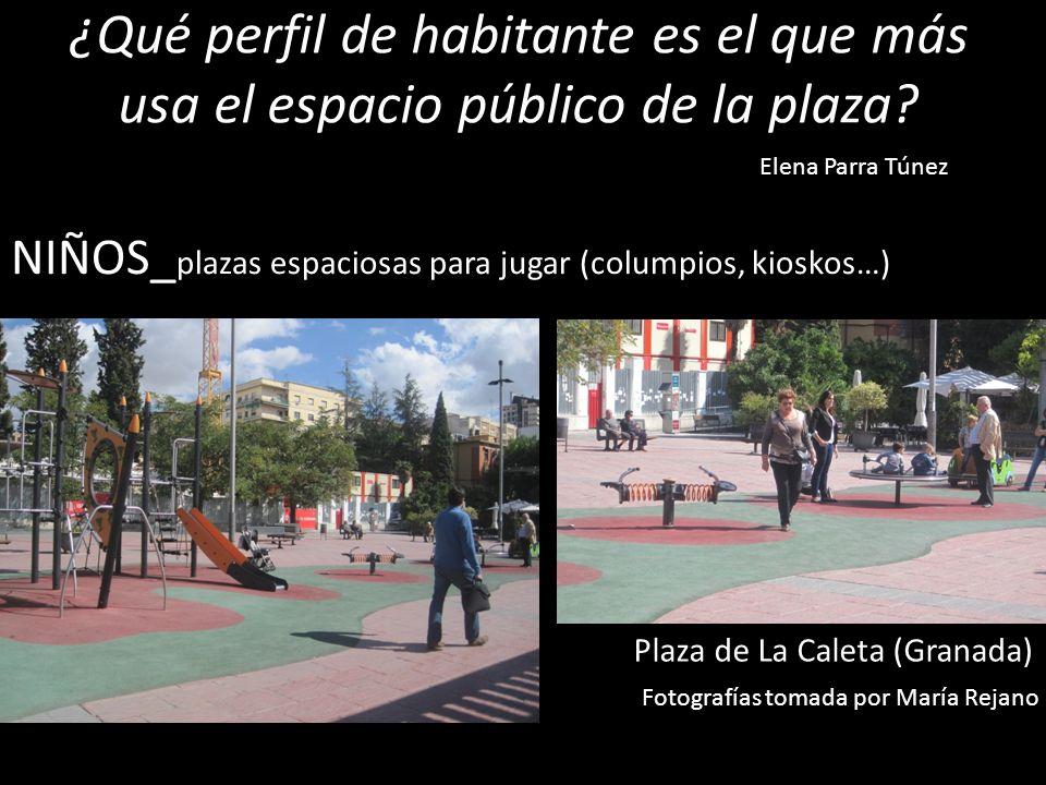 ¿Qué perfil de habitante es el que más usa el espacio público de la plaza? NIÑOS_ plazas espaciosas para jugar (columpios, kioskos…) Elena Parra Túnez