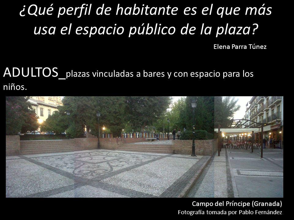 ¿Qué perfil de habitante es el que más usa el espacio público de la plaza? ADULTOS_ plazas vinculadas a bares y con espacio para los niños. Elena Parr