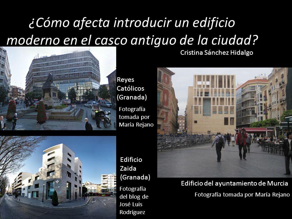 ¿Cómo afecta introducir un edificio moderno en el casco antiguo de la ciudad? Cristina Sánchez Hidalgo Reyes Católicos (Granada) Fotografía tomada por