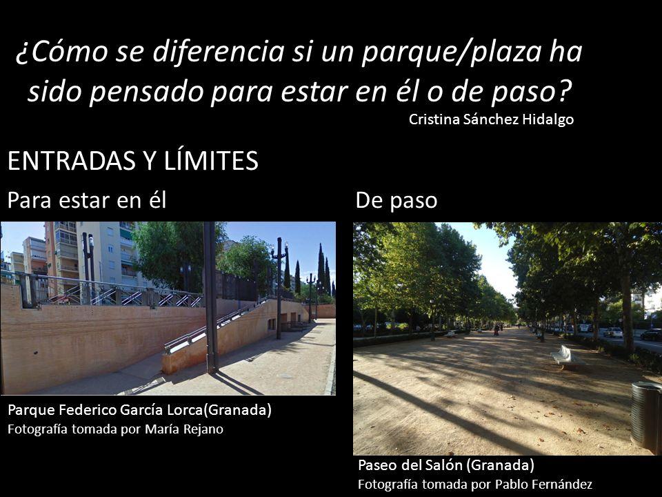 ¿Cómo se diferencia si un parque/plaza ha sido pensado para estar en él o de paso? ENTRADAS Y LÍMITES Para estar en él De paso Cristina Sánchez Hidalg