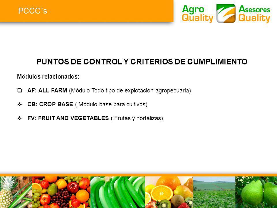PCCC´s PUNTOS DE CONTROL Y CRITERIOS DE CUMPLIMIENTO Módulos relacionados: AF: ALL FARM (Módulo Todo tipo de explotación agropecuaria) CB: CROP BASE (
