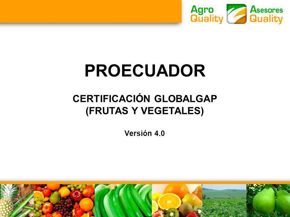 PROECUADOR CERTIFICACIÓN GLOBALGAP (FRUTAS Y VEGETALES) Versión 4.0