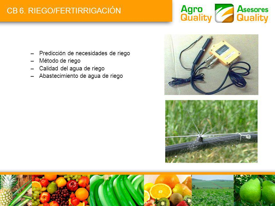 CB 6. RIEGO/FERTIRRIGACIÓN –Predicción de necesidades de riego –Método de riego –Calidad del agua de riego –Abastecimiento de agua de riego