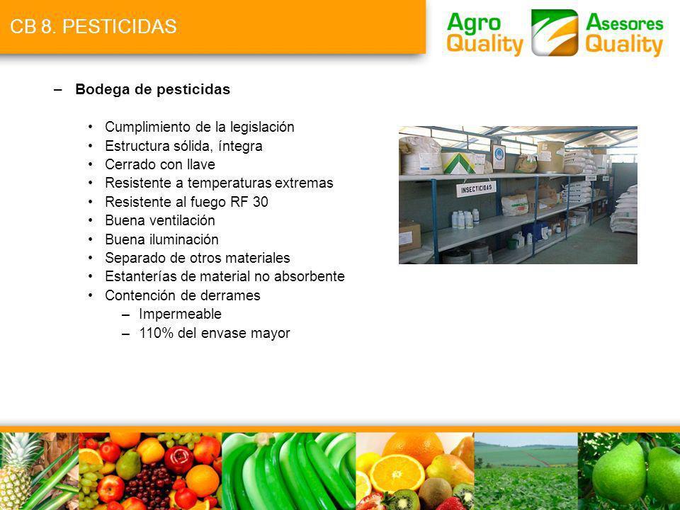 CB 8. PESTICIDAS –Bodega de pesticidas Cumplimiento de la legislación Estructura sólida, íntegra Cerrado con llave Resistente a temperaturas extremas