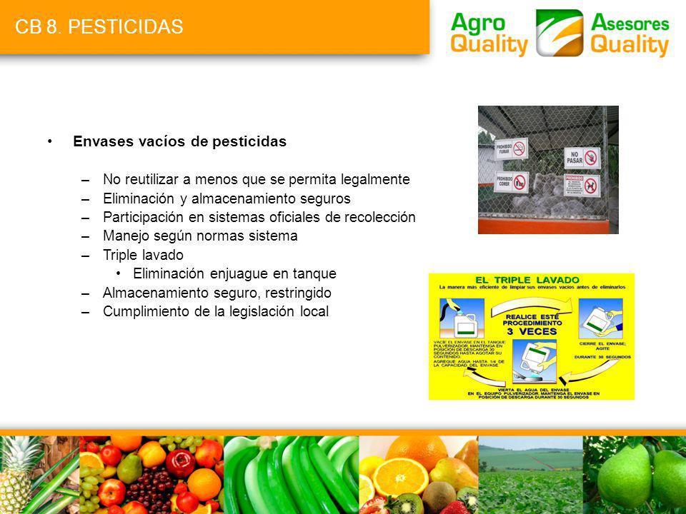 CB 8. PESTICIDAS Envases vacíos de pesticidas –No reutilizar a menos que se permita legalmente –Eliminación y almacenamiento seguros –Participación en