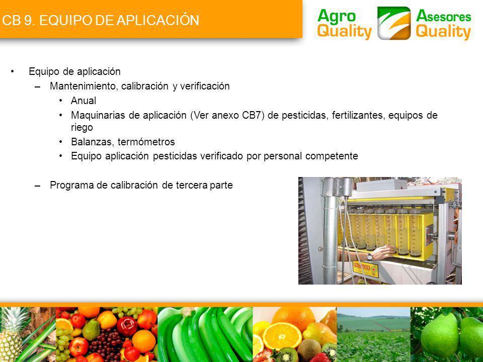CB 9. EQUIPO DE APLICACIÓN Equipo de aplicación –Mantenimiento, calibración y verificación Anual Maquinarias de aplicación (Ver anexo CB7) de pesticid