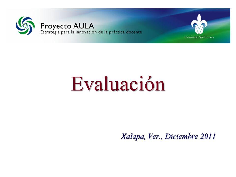 Xalapa, Ver., Diciembre 2011 Evaluación