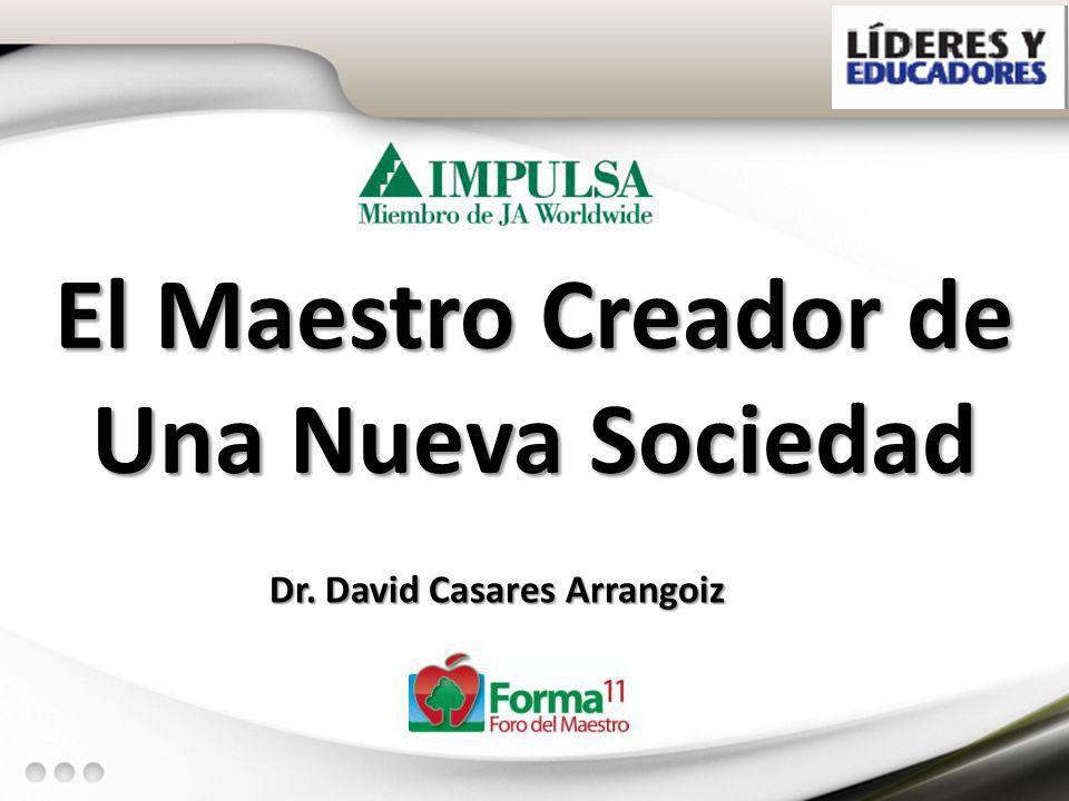 El Maestro Creador de Una Nueva Sociedad Dr. David Casares Arrangoiz