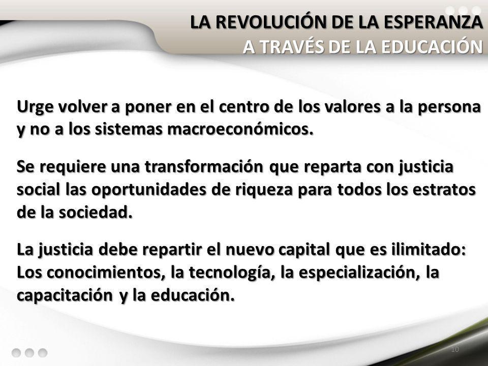 LA REVOLUCIÓN DE LA ESPERANZA LA REVOLUCIÓN DE LA ESPERANZA A TRAVÉS DE LA EDUCACIÓN Urge volver a poner en el centro de los valores a la persona y no