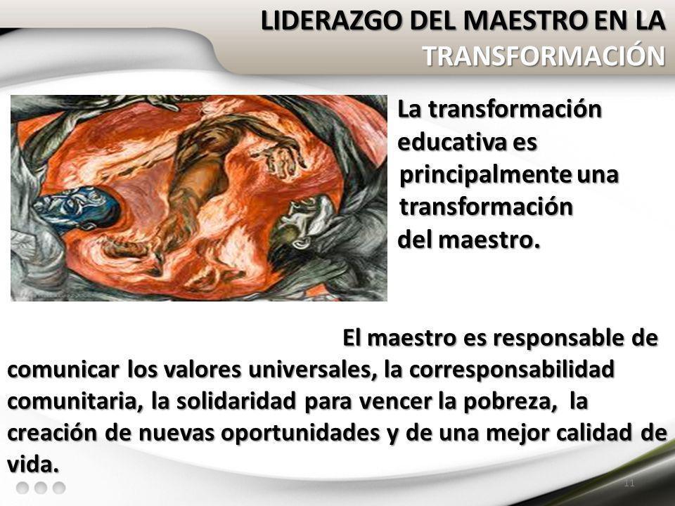 La transformación La transformación educativa es principalmente una educativa es principalmente una transformación transformación del maestro. del mae