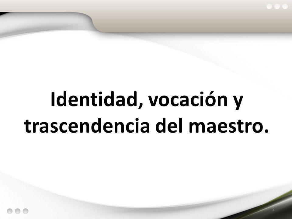 Identidad, vocación y trascendencia del maestro. 2