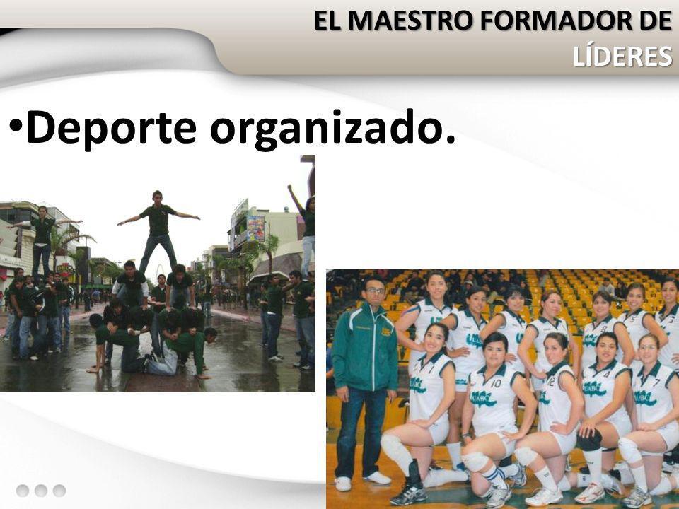 EL MAESTRO FORMADOR DE LÍDERES Deporte organizado. 42