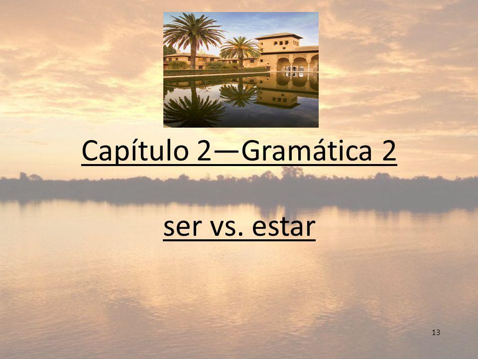 13 Capítulo 2Gramática 2 ser vs. estar