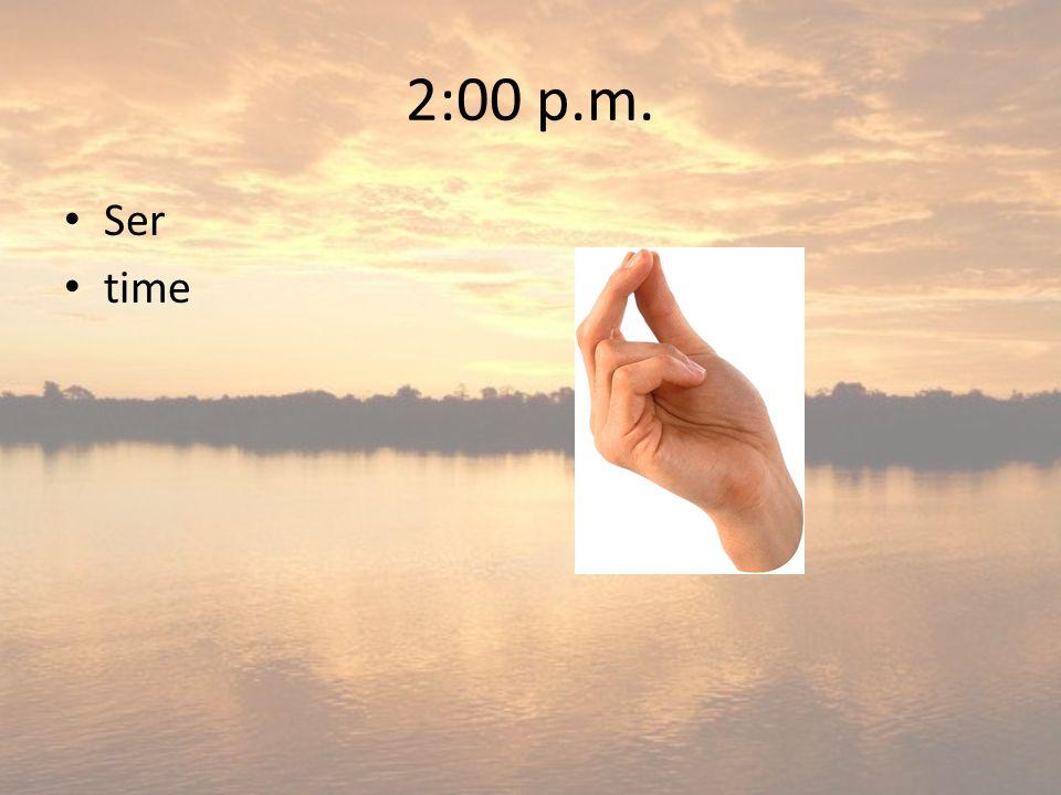 2:00 p.m. Ser time