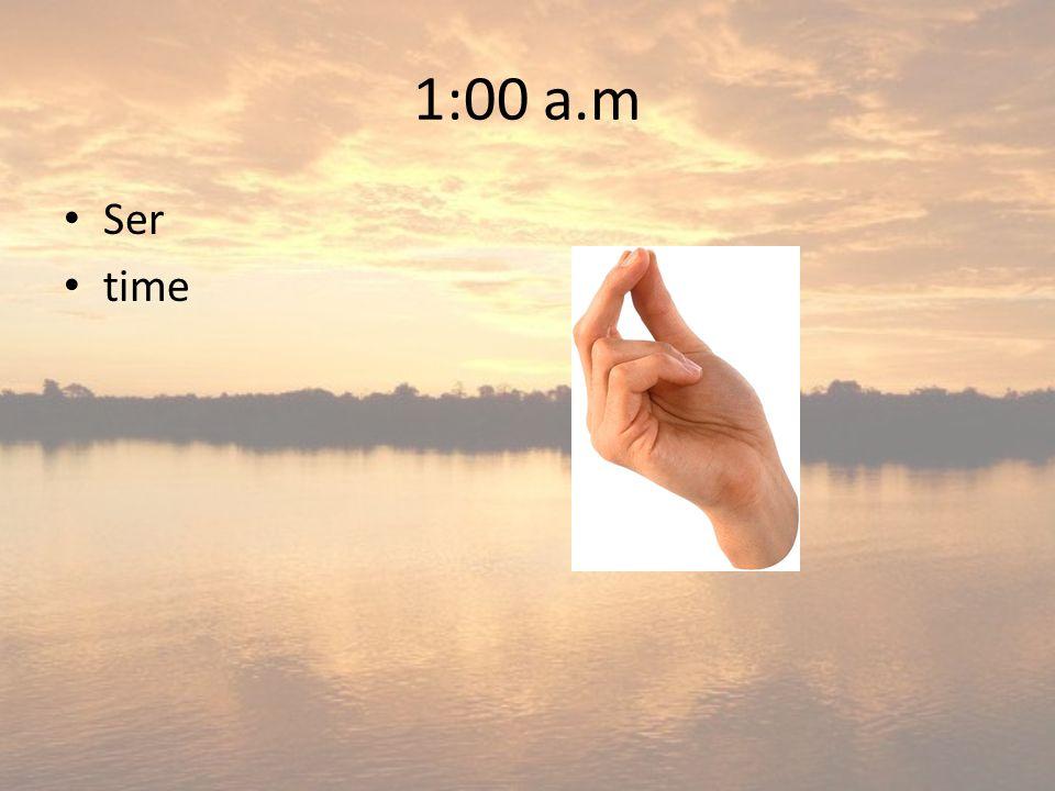 1:00 a.m Ser time