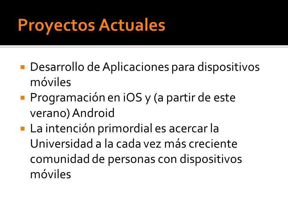 Desarrollo de Aplicaciones para dispositivos móviles Programación en iOS y (a partir de este verano) Android La intención primordial es acercar la Uni