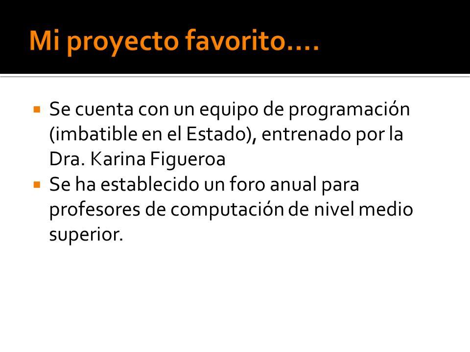 Se cuenta con un equipo de programación (imbatible en el Estado), entrenado por la Dra. Karina Figueroa Se ha establecido un foro anual para profesore