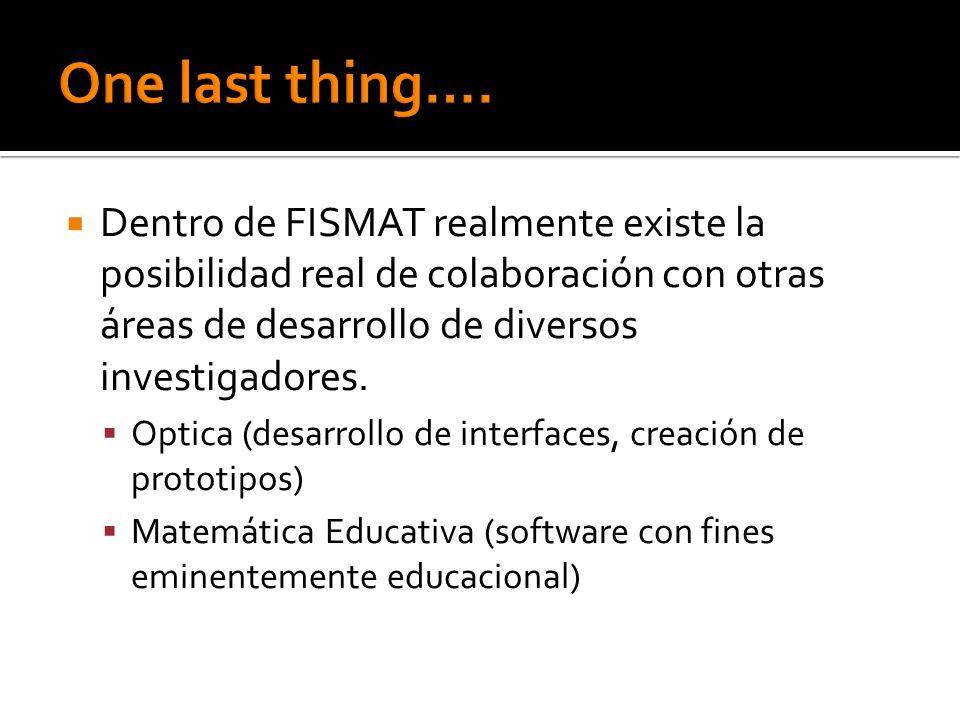 Dentro de FISMAT realmente existe la posibilidad real de colaboración con otras áreas de desarrollo de diversos investigadores. Optica (desarrollo de