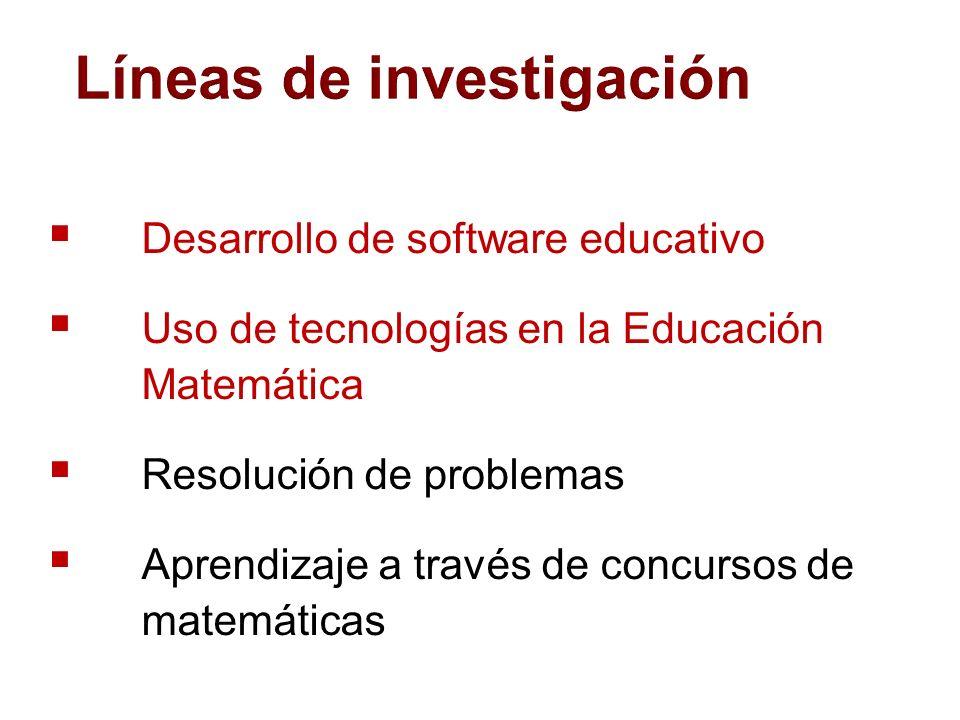 Líneas de investigación Desarrollo de software educativo Uso de tecnologías en la Educación Matemática Resolución de problemas Aprendizaje a través de concursos de matemáticas