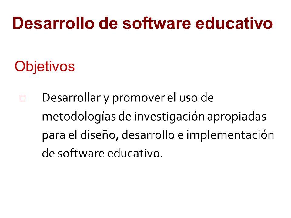 Desarrollo de software educativo Objetivos Desarrollar y promover el uso de metodologías de investigación apropiadas para el diseño, desarrollo e implementación de software educativo.