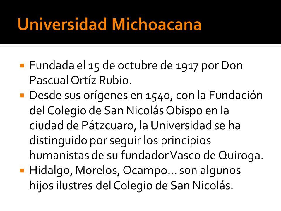 Fundada el 15 de octubre de 1917 por Don Pascual Ortíz Rubio. Desde sus orígenes en 1540, con la Fundación del Colegio de San Nicolás Obispo en la ciu