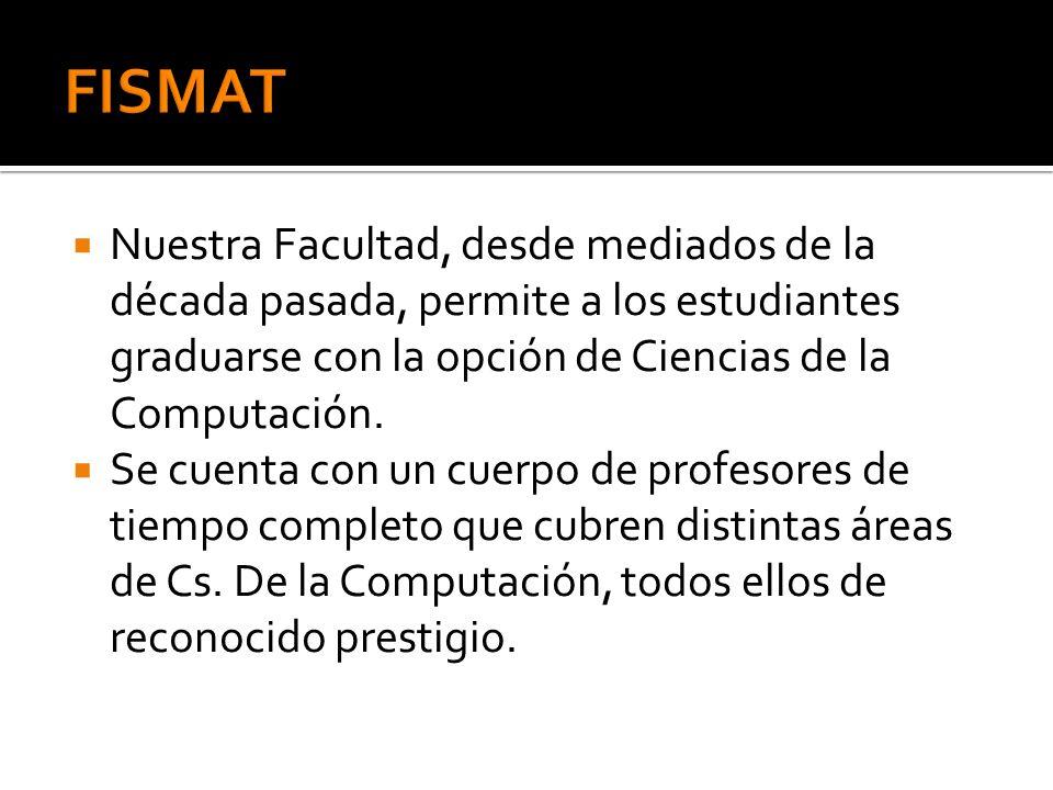 Nuestra Facultad, desde mediados de la década pasada, permite a los estudiantes graduarse con la opción de Ciencias de la Computación.