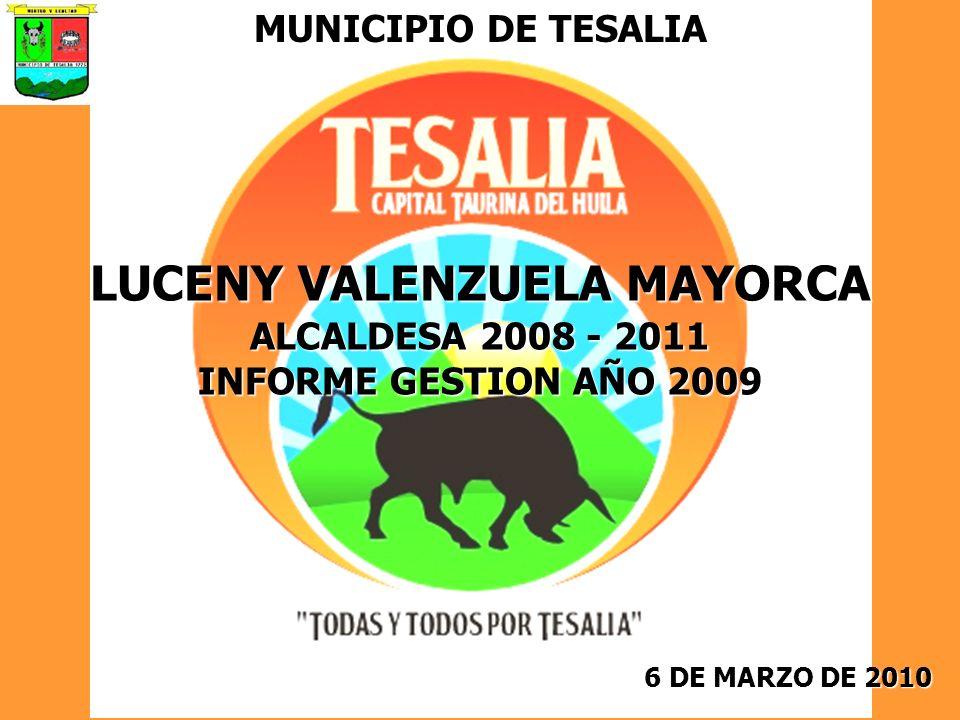 6 DE MARZO DE 2010 MUNICIPIO DE TESALIA LUCENY VALENZUELA MAYORCA ALCALDESA 2008 - 2011 INFORME GESTION AÑO 2009