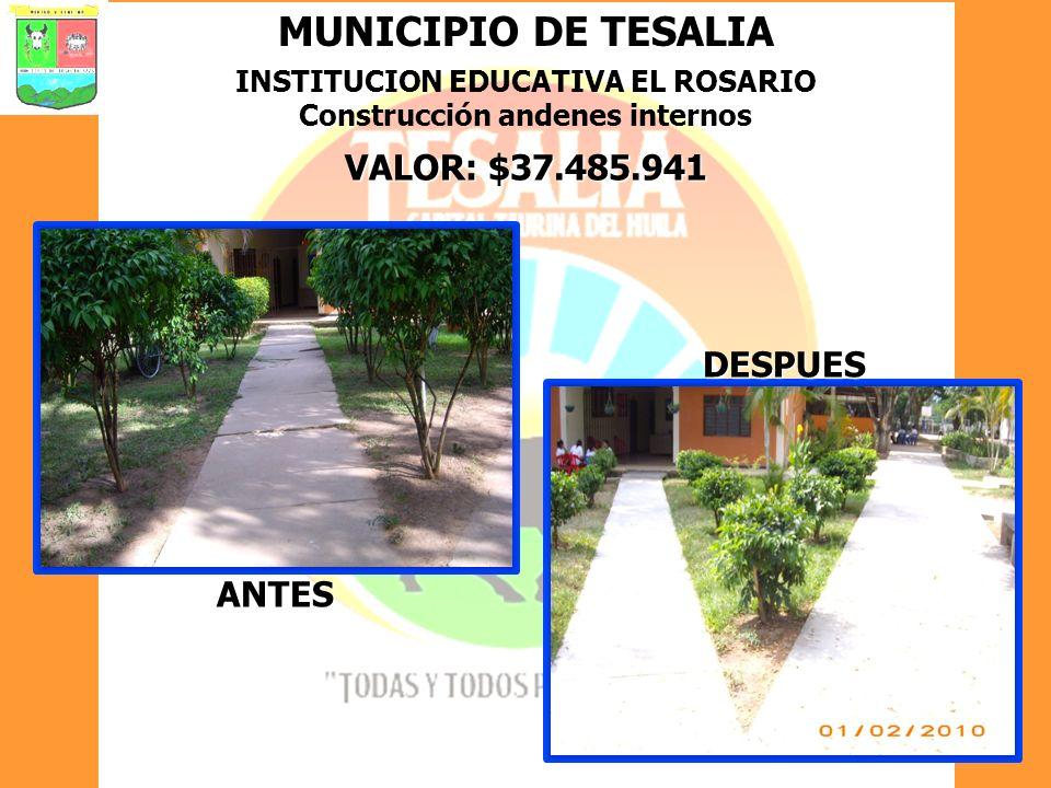 MUNICIPIO DE TESALIA INSTITUCION EDUCATIVA EL ROSARIO Construcción andenes internos VALOR: $37.485.941 ANTES DESPUES