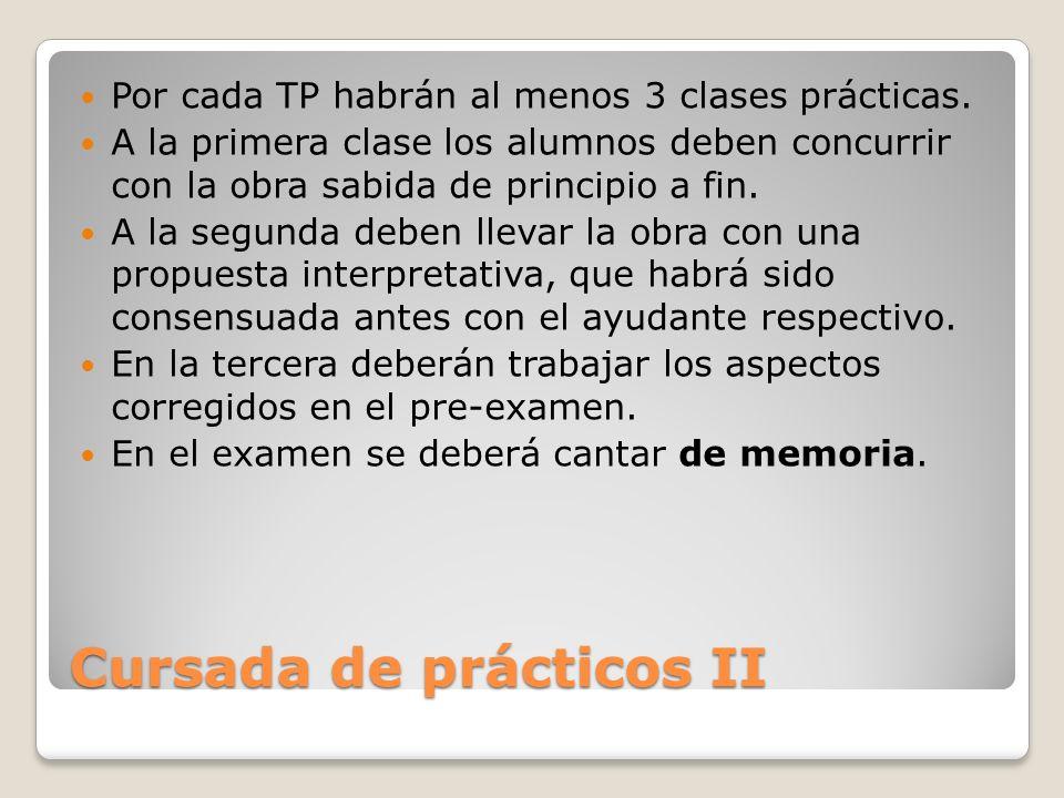 Cursada de prácticos II Por cada TP habrán al menos 3 clases prácticas. A la primera clase los alumnos deben concurrir con la obra sabida de principio