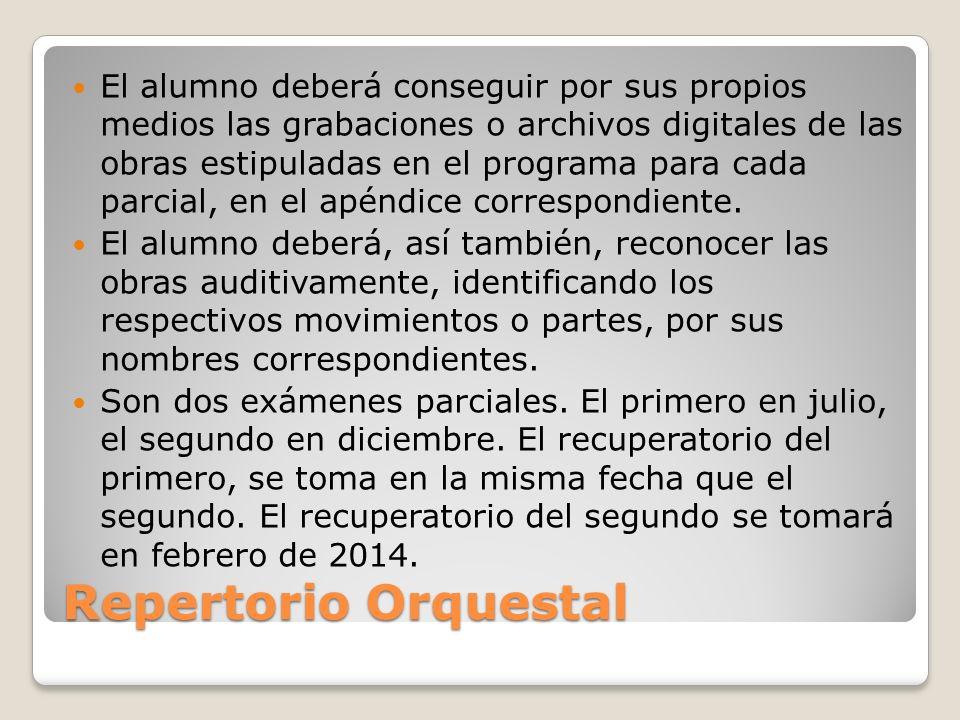 Repertorio Orquestal El alumno deberá conseguir por sus propios medios las grabaciones o archivos digitales de las obras estipuladas en el programa pa