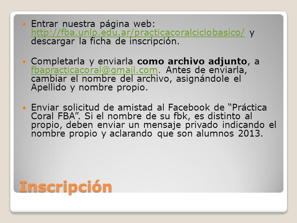 Inscripción Entrar nuestra página web: http://fba.unlp.edu.ar/practicacoralciclobasico/ y descargar la ficha de inscripción. http://fba.unlp.edu.ar/pr