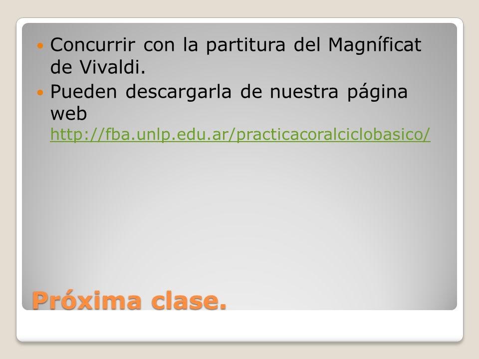 Próxima clase. Concurrir con la partitura del Magníficat de Vivaldi. Pueden descargarla de nuestra página web http://fba.unlp.edu.ar/practicacoralcicl
