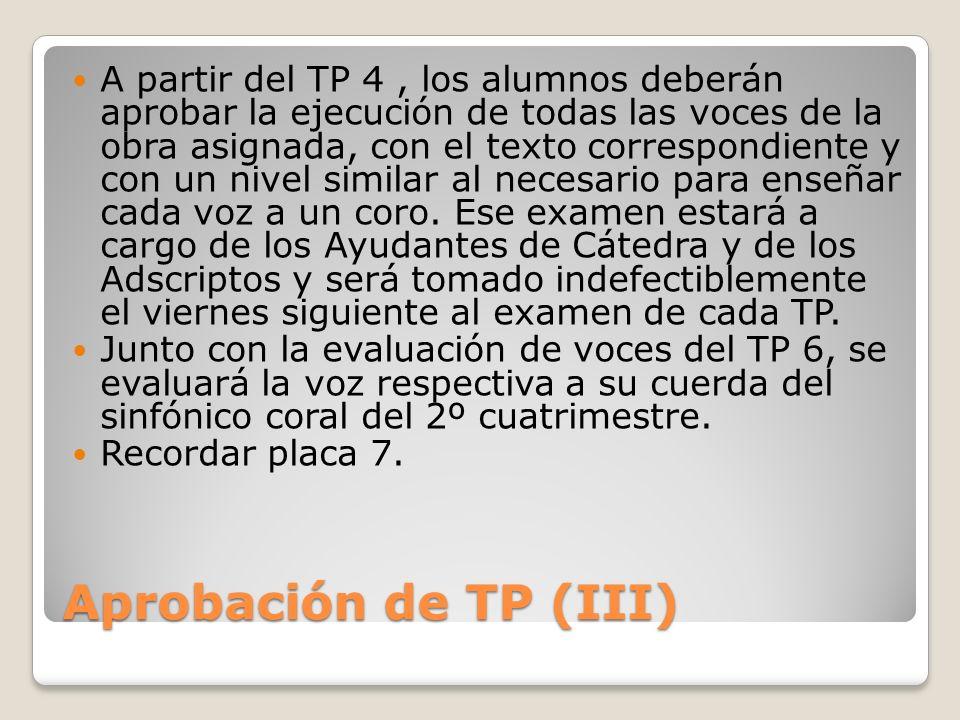 Aprobación de TP (III) A partir del TP 4, los alumnos deberán aprobar la ejecución de todas las voces de la obra asignada, con el texto correspondient