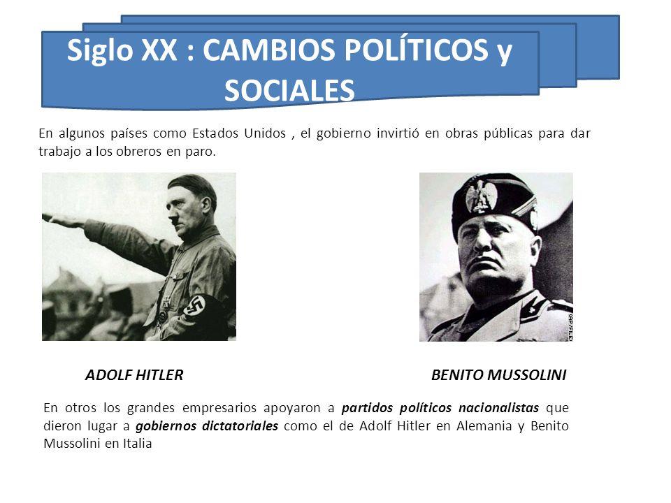 Siglo XX : CAMBIOS POLÍTICOS y SOCIALES En algunos países como Estados Unidos, el gobierno invirtió en obras públicas para dar trabajo a los obreros e