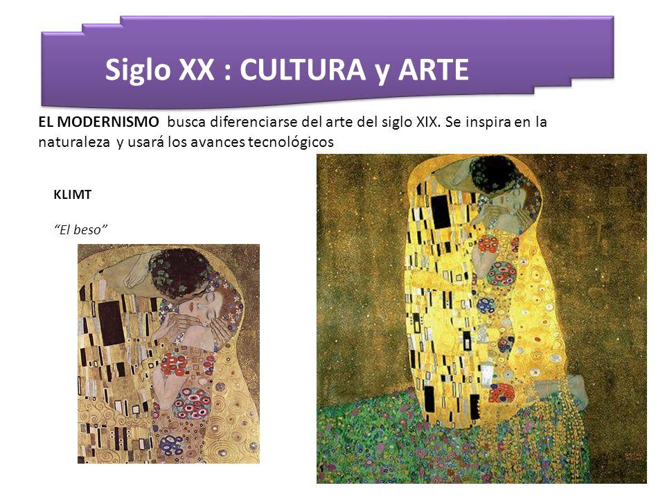 Siglo XX : CULTURA y ARTE EL MODERNISMO busca diferenciarse del arte del siglo XIX. Se inspira en la naturaleza y usará los avances tecnológicos KLIMT